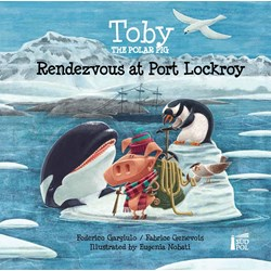 Toby the Polar Pig: Rendezvous at Port Lockroy